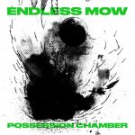 Premiere: Endless Mow – Possession Chamber [All Centre]