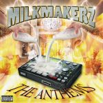 Milkmakerz – The Anthems