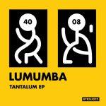 LUMUMBA – Tantalum EP [BYRSLF022]