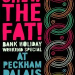 Chew The Fat! @ Peckham Palais