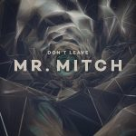 Mr Mitch – Don't Leave [Planet Mu]