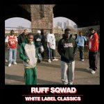 Ruff Sqwad – White Label Classics