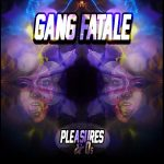 Gang Fatale – Pleasure's & Q's [FREE DOWNLOAD]